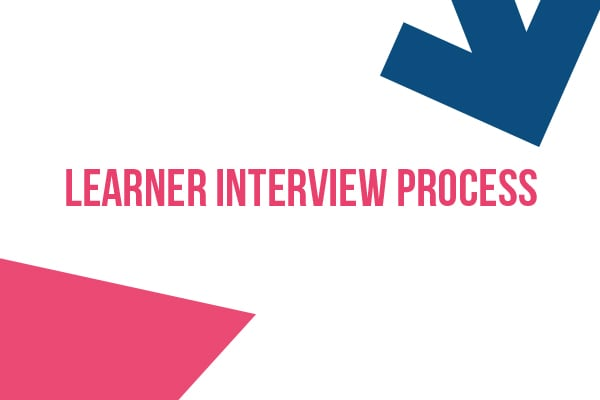 Learner Interview Process